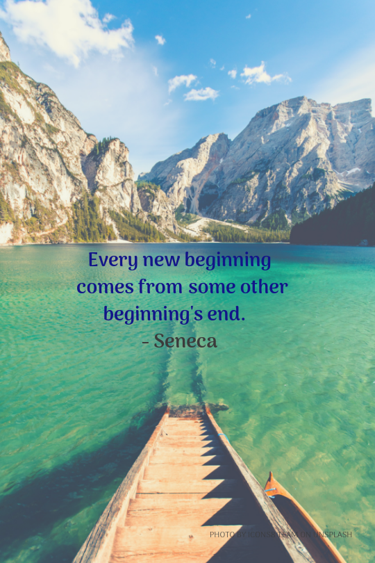 Every beginning from other beginning's end - Seneca